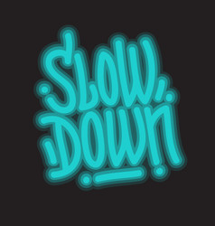 slow down motivational slogan lettering type vector image
