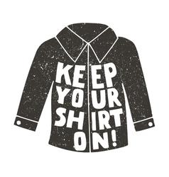 Keep Your shirt on vector image