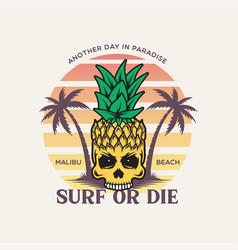 Surf or die fancy pineapple skull t-shirt print vector