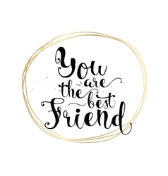 you are best friend inscription greeting card vector image