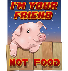 cute pig - im your friend not food vector image