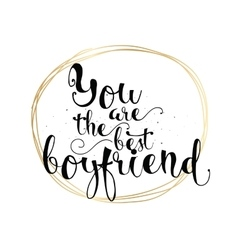 You are the best boyfriend inscription Greeting vector