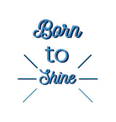 born to shine lettering calligraphy vector image