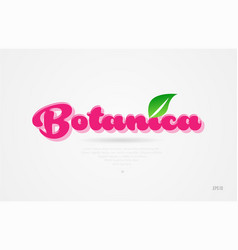 Botanica 3d word with a green leaf and pink color vector