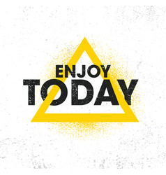 enjoy today inspiring creative motivation quote vector image
