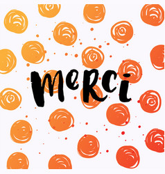 Hand drawn calligraphy merci vector