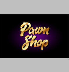 Pawn shop 3d gold golden text metal logo icon vector