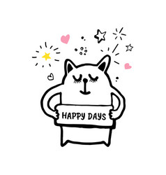 cute cat with signboard happy days vector image