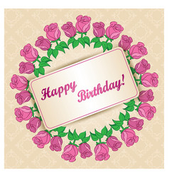 Greeting card with frame of roses for birthday vector