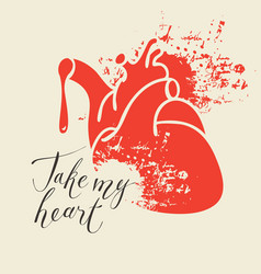Human heart with blood and words take my heart vector