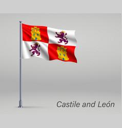 Waving flag castile and leon - region spain vector