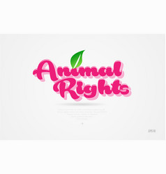 Animal rights 3d word with a green leaf and pink vector