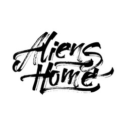 aliens home modern calligraphy hand lettering for vector image