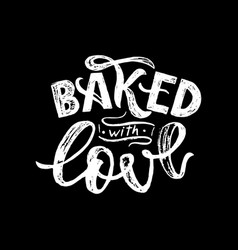 baked with love sketch hand lettering typographic vector image