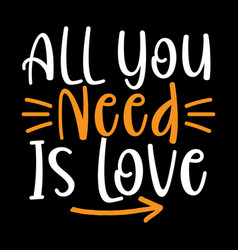 All you need is love heart lover gift vector