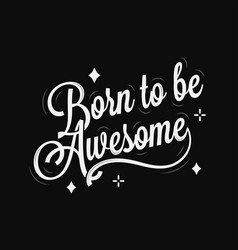 Born to be awesome lettering on black background vector