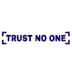 Grunge textured trust no one stamp seal between vector