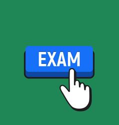 Hand mouse cursor clicks the exam button vector