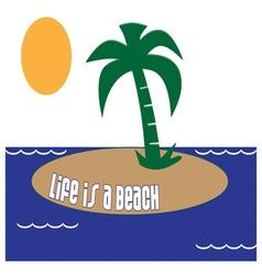Life is a Beach vector image