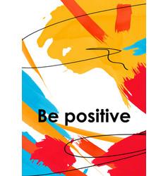 Be positive slogan on acrylic smudges postcard vector