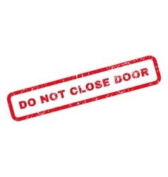 Do Not Close Door Text Rubber Stamp vector