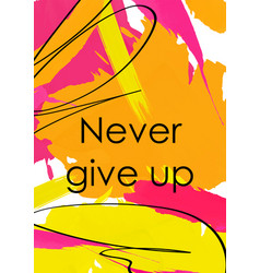 Never give up slogan abstract postcard template vector