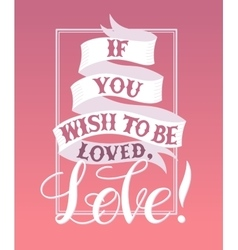 If you wish to be lovedLove vector image