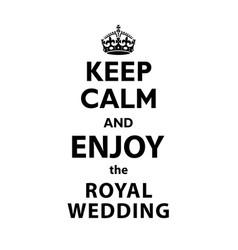 Keep calm and enjoy the royal wedding quotation vector