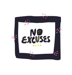 no excuses hand drawn black lettering vector image