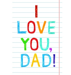 Phrase I LOVE YOU DAD child writing style on lined vector image