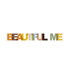 beautiful me phrase overlap color no transparency vector image