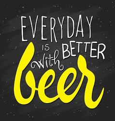Hand lettering quote - everyday is better vector