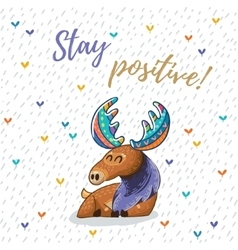 Stay positive card with awesome elk vector