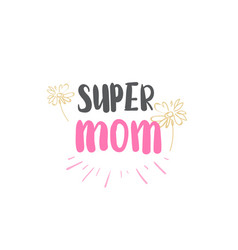 super mom emblem isolated lettering mothers day vector image