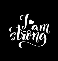 I am strong modern calligraphy quote with vector