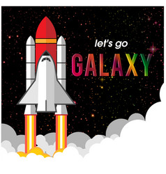 Lets go galaxy rocket flying background im vector