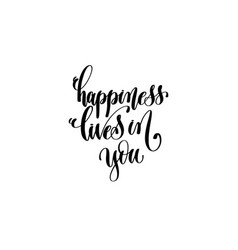 Happiness lives in you - hand lettering vector
