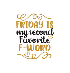 friday is my second favorite f word funny quote vector image