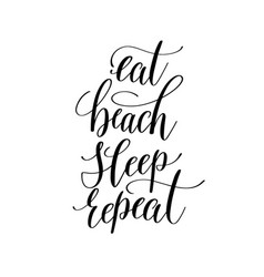eat beach sleep repeat inspirational quote about vector image vector image
