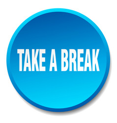 Take a break blue round flat isolated push button vector