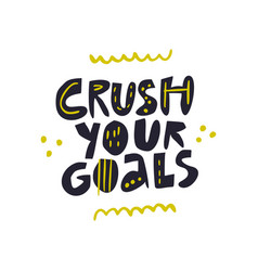 crush your goals hand drawn lettering vector image