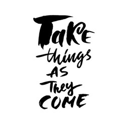 Take things as they come hand drawn lettering vector
