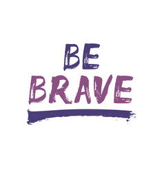 Be brave - hand painted text vector