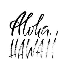 hand drawn modern brush inscription aloha hawaii vector image