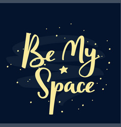 Be my space handwritten lettering phrase vector