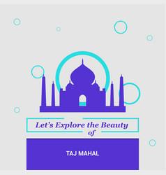 lets explore the beauty of taj mahal agara india vector image