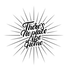 theres no place like home hand written lettering vector image