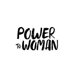 Hand drawn lettering power to woman feminist vector