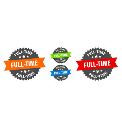 Full-time sign round ribbon label set seal vector
