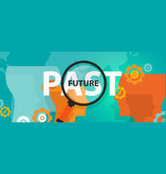 future past now concept thinking planing vector image